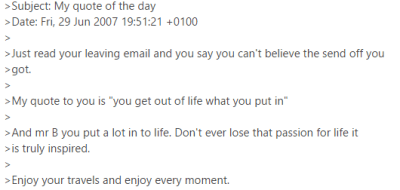 An e-mail from a colleague who shall remain anonymous has had me inspired ever since. Kind words, thank you, my friend.