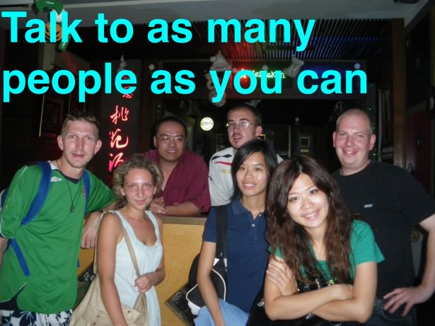 talk to as many people as you can