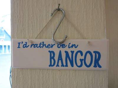 I'd rather be in Bangor.